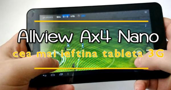 Allview Ax4 Nano - Cea mai ieftina tableta 3G