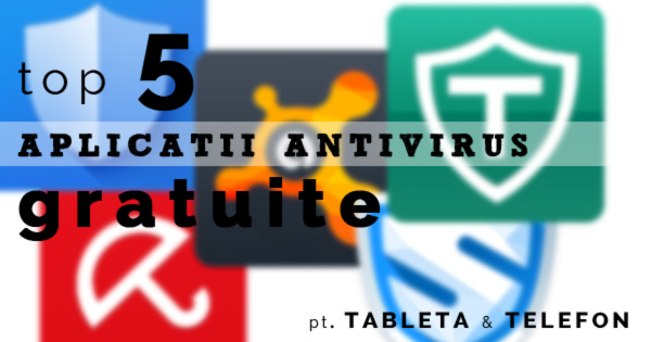 Aplicatii antivirus gratuite tableta telefon