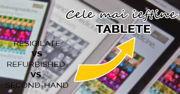 Tablete resigilate refurbished second hand